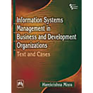 INFORMATION SYSTEMS MANAGEMENT IN BUSINESS AND DEVELOPMENT ORGANIZATIONS (Text and Cases)