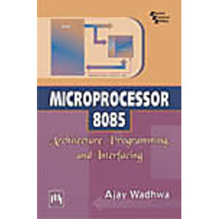 MICROPROCESSOR 8085 : ARCHITECTURE, PROGRAMMING, AND INTERFACING