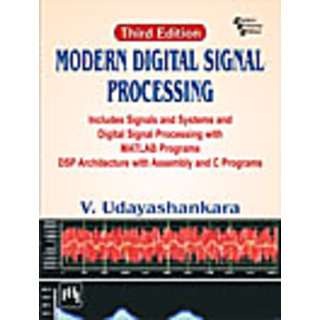 MODERN DIGITAL SIGNAL PROCESSING  Includes Signals  Systems and Digital Signal Processing with MATLAB Programs DSP Architecture with Assembly and C Programs, THIRD EDITION