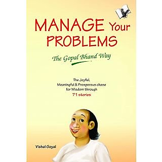 MANAGE YOUR PROBLEMS - THE GOPAL BHAND WAY