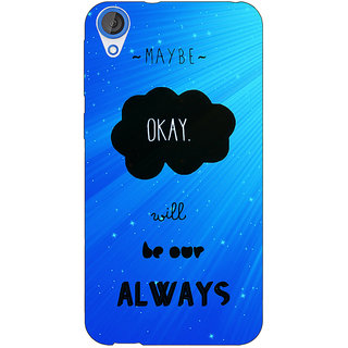 EYP TFIOS Maybe OKAY will be Our Always  Back Cover Case For HTC Desire 820Q 290110