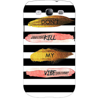 EYP Quotes Dont Kill My Vibe Back Cover Case For Samsung Galaxy S3 51142