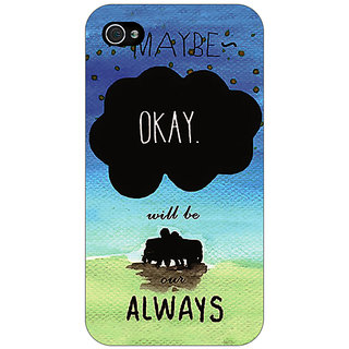 Enhance Your Phone TFIOS Maybe OKAY will be Our Always 2  Back Cover Case For Apple iPhone 4 E10112