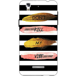 Jugaaduu Quotes Dont Kill My Vibe Back Cover Case For Micromax Yu Yureka - J881142
