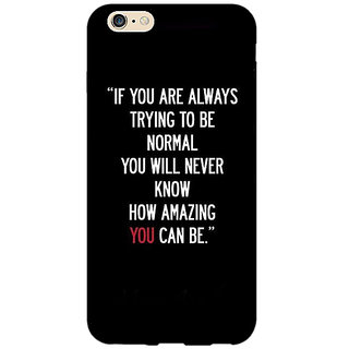 Jugaaduu Quote Back Cover Case For Apple iPhone 6S Plus - J1091472