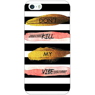 Jugaaduu Quotes Dont Kill My Vibe Back Cover Case For Apple iPhone 5c - J31142