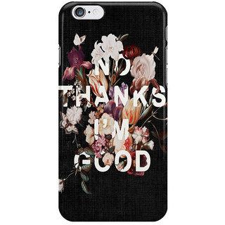 Dreambolic No Thanks Im Good I Phone 6 Plus Mobile Cover