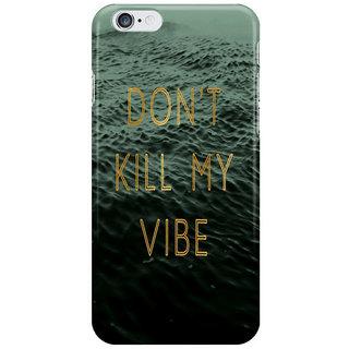Dreambolic Vibe Killer Back Cover For I Phone 6