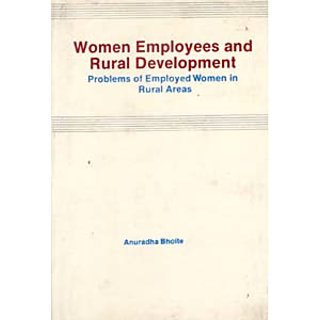 Women Employees And Rural Development Problems of Employed Women In Rural Areas