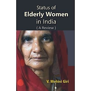 Status of Elderly Women In India (A Review)
