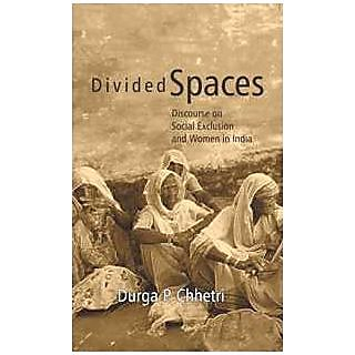 Divided Spaces Discourse On Social Exclusion And Women In India