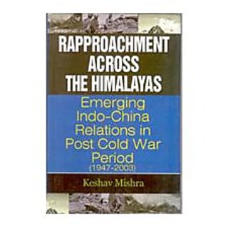 Rapprochment Across The Himalayas Emerging India-China Relations In Post Cold War Period (1947-2003)