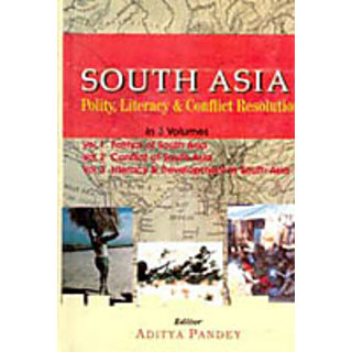 South Asia Polity, Literacy And Conflict Resolution (3 Vols.)