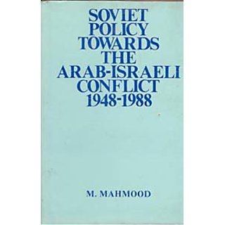 Soviet Policy Towards The Arab-Israeli Conflict 1948-1988