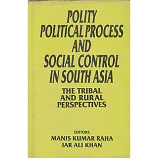 Polity, Political Process And Social Control In South Asia The Tribal And Rural Perspective