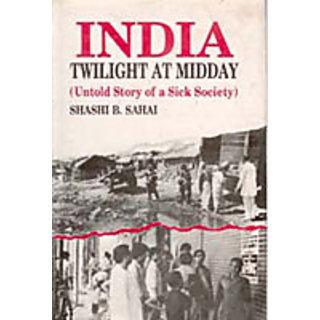 India Twilight At Midday Untold Story of A Sick Society