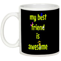 Friendship Day Gifts - AllUPrints My Best Friend Is Awesome White Ceramic Coffee Mug - 11oz