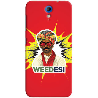 Oyehoye WEEDesi Quirky Style Printed Designer Back Cover For HTC Desire 620 Mobile Phone - Matte Finish Hard Plastic Slim Case