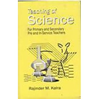 TEACHING OF SCIENCE - FOR PRIMARY AND SECONDARY PRE AND INSERVICE TEACHERS