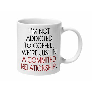Mooch Wale Im Not Addicted To Coffee Were Just In A Commited Relationship Ceramic Mug