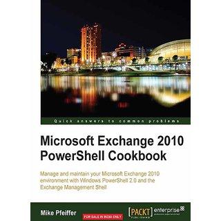 Microsoft Exchange 2010 PowerShell Cookbook