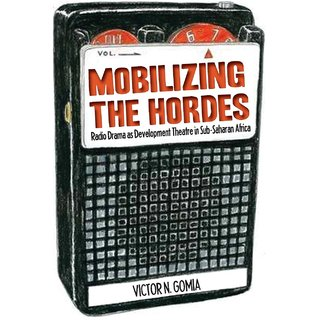 Mobilizing the Hordes. Radio Drama as Development Theatre in Sub-Saharan Africa