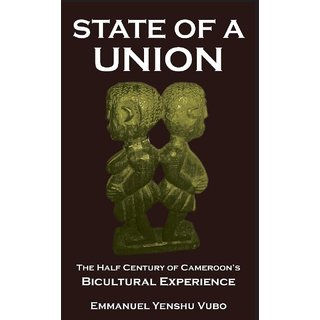 State of a Union. The Half Century of Cameroon's Bicultural Experience