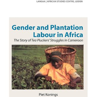 Gender and Plantation Labour in Africa. The Story of Tea Pluckers' Struggles in Cameroon