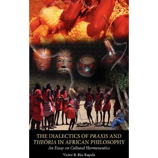 The Dialectics of Praxis and Theoria in African Philosophy. An Essay on Cultural Hermeneutics