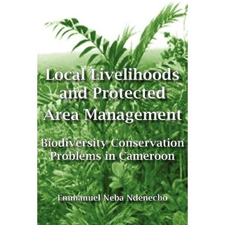Local Livelihoods and Protected Area Management. Biodiversity Conservation Problems in Cameroon