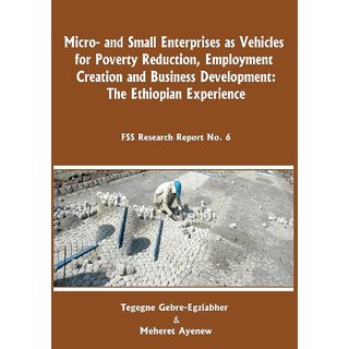 Micro-and Small Enterprises as Vehicles for Poverty Reduction, Employment Creation and Business Development. The Ethiopian Experience