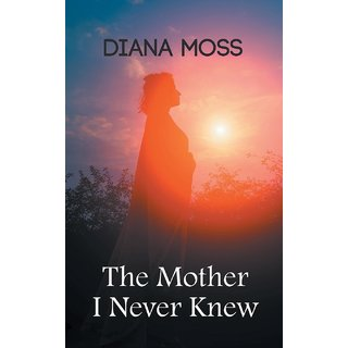 The Mother I Never Knew