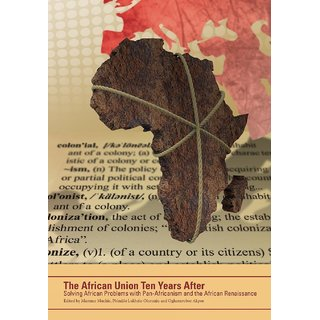 The African Union Ten Years After. Solving African Problems with Pan-Africanism and the African Renaissance