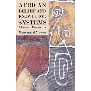 African Belief and Knowledge Systems. A Critical Perspective