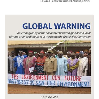 Global Warning. An ethnography of the encounter between global and local climate-change discourses in the Bamenda Grassfields, Cameroon