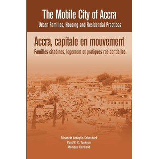 The Mobile City of Accra. Urban Families, Housing and Residential Practices