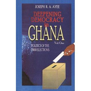 Deepening Democracy in Ghana. Vol. 1
