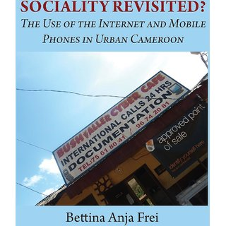 Sociality Revisited the Use of the Internet and Mobile Phones in Urban Cameroon