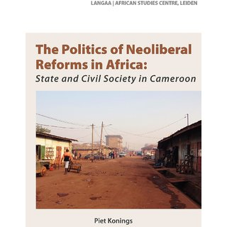 The Politics of Neoliberal Reforms in Africa. State and civil society in Cameroon