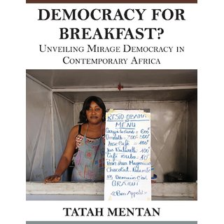Democracy for Breakfast. Unveiling Mirage Democracy in Contemporary Africa