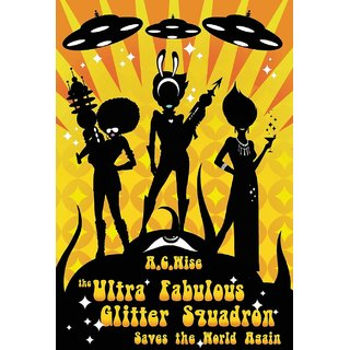 The Ultra Fabulous Glitter Squadron Saves The World Again