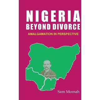 Nigeria Beyond Divorce. Amalgamation in Perspective