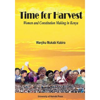 Time for Harvest. Women and Constitution Making in Kenya