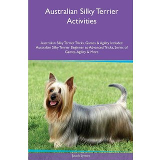 Australian Silky Terrier  Activities Australian Silky Terrier Tricks, Games  Agility. Includes