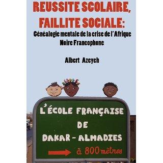 Russite scolaire, Faillite Sociale. Gnalogie mentale de la crise de l'Afrique Noire Francophone