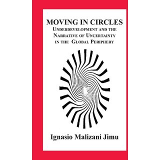 Moving in Circles. Underdevelopment and the Narrative of Uncertainty in the Global Periphery