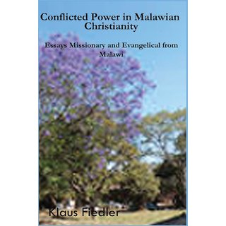 Conflicted Power in Malawian Christianity. Essays Missionary and Evangelical from Malawi