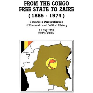 From the Congo Free State to Zaire (1885-1974). Towards a Demystification of Economic and Political History