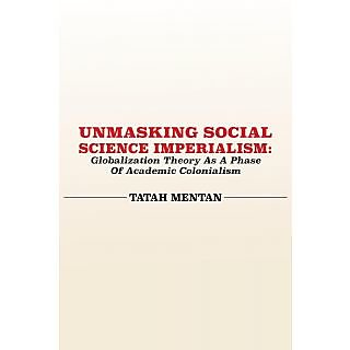 Unmasking Social Science Imperialism. Globalization Theory As A Phase Of Academic Colonialism