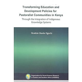 Transforming Education and Development Policies for Pastoralist Communities in Kenya through the Integration of Indigenous Knowledge Systems